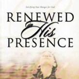 Renewed in His Presence: Satisfying Your Hunger for God
