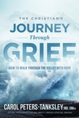 The Christian's Journey Through Grief: How to Walk Through the Valley With Hope