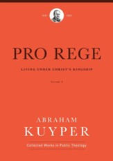 Pro Rege, Volume 3: Living Under Christ the King