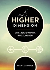 A Higher Dimension: Enter a World of Prophecy, Miracles, and Glory