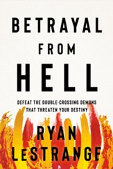 Betrayal from Hell: Defeat the Double-Crossing Demons That Threaten Your Destiny