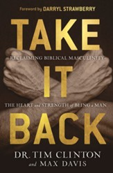 Take It Back!: Reclaiming Biblical Manhood for the Sake of Marriage, Family and Culture