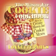 The Mason Jar Cookie Cookbook: How to Create Mason Jar Cookie Mixes