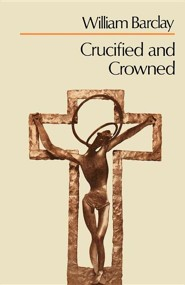 Crucified and Crowned  -     By: William Barclay