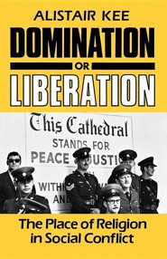 Domination or Liberation: The Place of Religion in Social Conflict  -     By: Alistair Kee