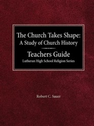 The Church Takes Shape: A Study of Church History