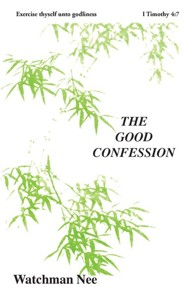 Good Confession:  -     Translated By: Stephen Kaung     By: Watchman Nee