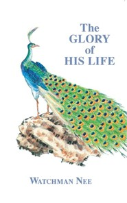 Glory of His Life:  -     By: Watchman Nee