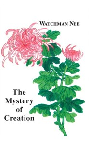 Mystery of Creation:  -     By: Watchman Nee