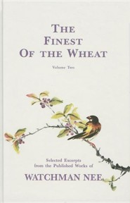The Finest of the Wheat, Volume 2: Selected Excerpts from the Published Works of Watchman Nee