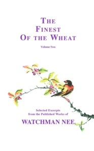 The Finest of the Wheat: Selected Excerpts from the Published Works of Watchman Nee