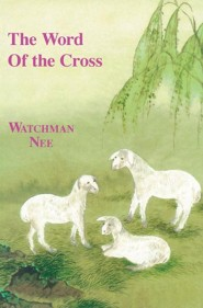 The Word of the Cross  -     Edited By: Herbert L. Fader     Translated By: Stephen Kaung     By: Watchman Nee