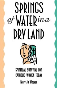 Springs of Water in a Dry Land: Spiritual Survival for Catholic Women Today  -     By: Mary Jo Weaver