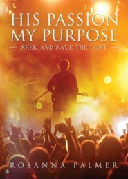 His Passion, My Purpose  -     By: Rosanna Palmer