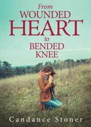 From Wounded Heart to Bended Knee  -     By: Candance Stoner