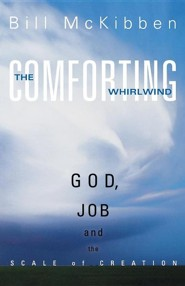 The Comforting Whirlwind: God, Job, and the Scale of Creation  -     By: Bill McKibben