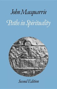 Paths in Spirituality  -     By: John MacQuarrie