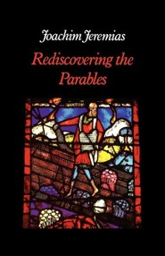 Rediscovering the Parables  -     By: Joachim Jeremias