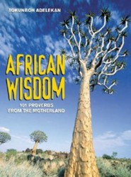 African Wisdom: 101 Proverbs from the Motherland  -     By: Tokunboh Adelekan