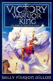 Victory of the Warrior King: The Story of the Life of Jesus  -     By: Sally Pierson Dillon