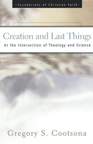 Creation And Last Things: At the Intersection of Theology and Science