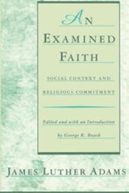 An Examined Faith: Social Context and Religious Commitment  -     Edited By: George K. Beach     By: James Luther Adams
