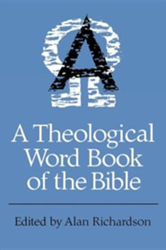 A Theological Word Book of the Bible  -     Edited By: Alan Richardson     By: Alan Richardson(ED.)