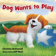 Dog Wants to Play  -     By: Christine McDonnell     Illustrated By: Jeff Mack