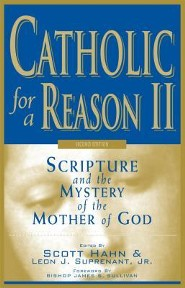 Catholic for a Reason II: Scripture and the Mystery of the Mother of God, Edition 0002