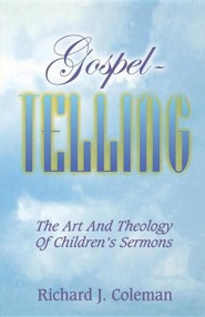 Gospel Telling: The Art and Theology of Children's Sermons