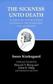 The Sickness unto Death: A Christian Psychological Exposition for Upbuilding and Awakening  -     Edited By: Edna H. Hong     By: Soren Kierkegaard