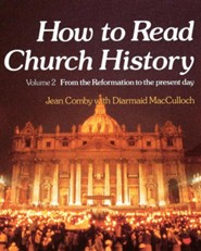 How to Read Church History Volume 2 from the Reformation to the Present Day