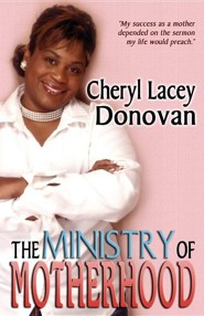 The Ministry of Motherhood  -     By: Cheryl Lacey Donovan