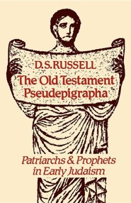 The Old Testament Pseudepigrapha: Patriarchs and Prophets in Early Judaism