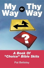 My Way or Thy Way: A Book of Choice Bible Skits  -     By: Pat Betteley