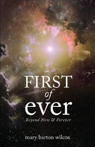 First of Ever: Beyond Now and Forever  -     By: Mary Barton Wilcox