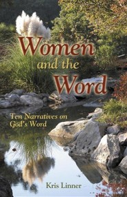Women and the Word: Ten Narratives on God's Word  -     By: Kris Linner