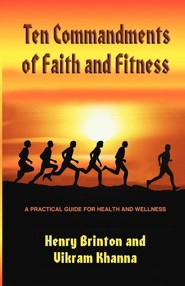 Ten Commandments of Faith and Fitness: A Practical Guide for Health and Wellness  -     By: Henry G. Brinton, Vikram Khanna