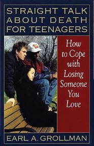 Straight Talk about Death for Teenagers: How to Cope with Losing Someone You Love  -     By: Earl A. Grollman