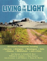 Living in the Light: 22 Creative Components Including Services, Dialogues, Monologues, Skits, Dramas, Mediations, and a Litany  -     By: Joe Barone, Joseph M. Beer, William R. Grimbol