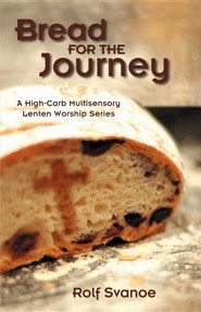 Bread for the Journey: A High-Carb, Multi-Sensory Lenten Worship Series  -     By: Rolf Svanoe
