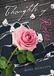 Thoughts of Roses  -     By: Susan Holligan