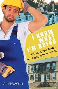 I Know What I'm Doing: Cluelessness Meets the Construction World  -     By: Gil Fremont
