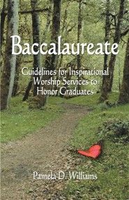 Baccalaureate: Guidelines for Inspirational Worship Services to Honor Graduates  -     By: Pamela D. Williams
