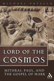 Lord of the Cosmos: Mithras, Paul, and the Gospel of Mark