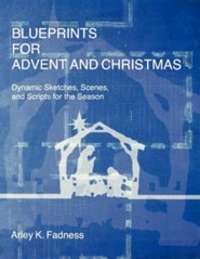 Blueprints for Advent and Christmas: Dynamic Sketches, Scenes, and Scripts for the Season