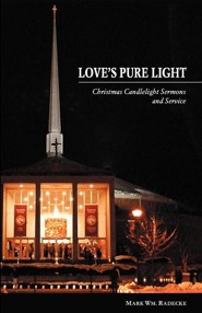 Love's Pure Light: Christmas Candlelight Sermons and Service