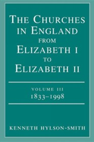 The Churches in England from Elizabeth I to Elizabeth II Volume III 1833 - 1998