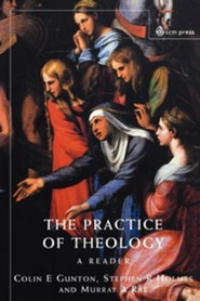 The Practice of Theology: A Reader   -     Edited By: C.E. Gunton, S.R. Holmes, M. Rae     By: Edited by C.E. Gunton, S.R. Holmes & M. Rae