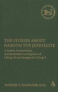 The Stories about Naboth the Jezreelite: A Source, Composition, and Redaction Investigation of 1 Kings 21 and Passages in 2 Kings 9